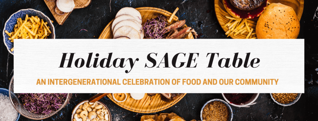 Holiday SAGE Table: An intergenerational celebration of food and our community. Clicking this image leads to the registration form.